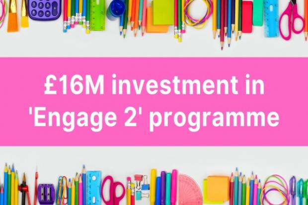 £16M invested in Engage 2 programme